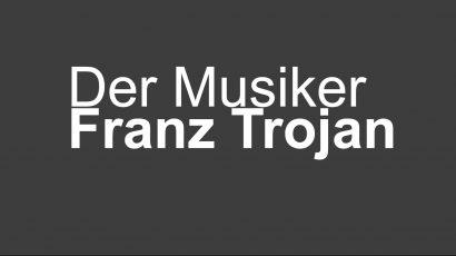 Auf`m Weg – Der Musiker Franz Trojan